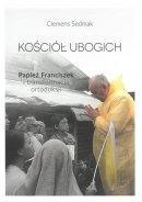 Kościół ubogich - Papież Franciszek i transformacja ortodoksji, Clemens Sedmak