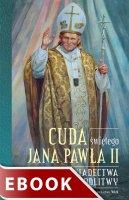 Cuda świętego Jana Pawła II - Świadectwa i modlitwy, Opracowanie: Katarzyna Stokłosa