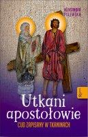 Utkani apostołowie - Cud zapisany w tkaninach, Aleksandra Polewska