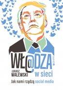 Wł@dza w sieci - Jak nami rządzą social media, Łukasz Walewski