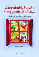 Szczodraki, kusaki, lany poniedziałek... - Polskie tradycje ludowe, Zenon Gierała