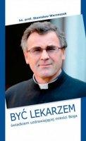Być lekarzem świadkiem uzdrawiającej miłości Boga - świadkiem uzdrawiającej miłości Boga, ks. prof. Stanisław Warzeszak