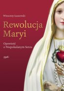 Rewolucja Maryi - Opowieść o Niepokalanym Sercu, Wincenty Łaszewski