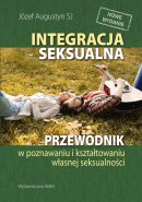 Integracja seksualna wyd. 6 - Przewodnik w poznawaniu i kształtowaniu własnej seksualności, Józef Augustyn SJ