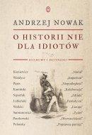 O historii nie dla idiotów - Rozmowy i przypadki, Andrzej Nowak