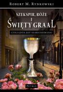 Szekspir, róże i święty Graal  - Czyli gdzie jest skarb esesmana?, Robert M. Rynkowski