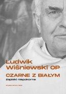 Czarne z białym - Zapiski niepokorne, Ludwik Wiśniewski OP