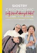 Siostry z Broniszewic - Czuły Kościół odważnych kobiet, s. Eliza Myk, s. Tymoteusza Gil, Łukasz Wojtusik, Piotr Żyłka