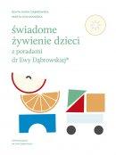 Świadome żywienie dzieci z poradami dr Ewy Dąbrowskiej® - , Beata Anna Dąbrowska, Marta Kołakowska