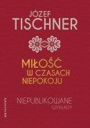 Miłość w czasach niepokoju - Niepublikowane wykłady, ks. Józef Tischner, Joanna Podsadecka