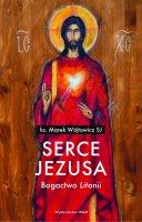 """Serce Jezusa Bogactwo """"Litanii"""" - Bogactwo """"Litanii"""", Marek Wójtowicz SJ"""