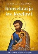 Konsekracja św. Józefowi - Cuda naszego duchowego ojca, ks. Donald H. Calloway