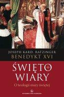 Święto wiary - O teologii mszy świętej, Benedykt XVI