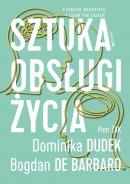 Sztuka obsługi życia - O fobiach, nadziejach i całym tym chaosie, Dominika Dudek, Bogdan de Barbaro, Piotr Żak