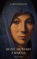 Uczyć się wiary z Maryją / wyd. 3 - , Marek Wójtowicz SJ