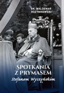 Spotkania z Prymasem Stefanem Wyszyńskim - , dk. Waldemar Rozynkowski