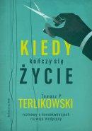 Kiedy kończy się życie - Rozmowy o konsekwencjach rozwoju medycyny, Tomasz P. Terlikowski