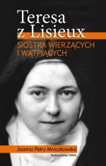 Teresa z Lisieux Siostra wierzących i wątpiących - Siostra wierzących i wątpiących, Joanna Petry Mroczkowska