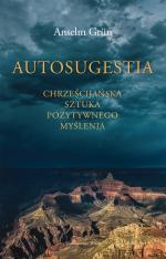 Autosugestia - Chrześcijańska sztuka pozytywnego myślenia, Anselm Grün