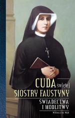 Cuda świętej Siostry Faustyny - Świadectwa i modlitwy, Praca zbiorowa
