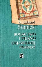 Bogactwo i piękno objawionej prawdy - Rozważania katechizmowe cz. 1, ks. Edward Staniek