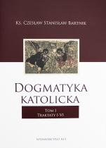 Dogmatyka katolicka. Tom I - Traktaty I-VI, ks. Czesław Stanisław Bartnik