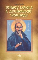 Ignacy Loyola a duchowość Wschodu - , Thomáš Špidlik SJ