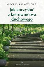 Jak korzystać z kierownictwa duchowego? - , Mieczysław Kożuch SJ
