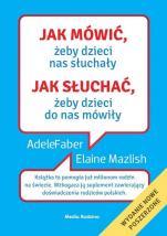 Jak mówić, żeby dzieci nas słuchały - Jak słuchać, żeby dzieci do nas mówiły, Adele Faber, Elaine Mazlish