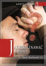 Jak rozeznawać w wierze - , Józef Kozłowski SJ
