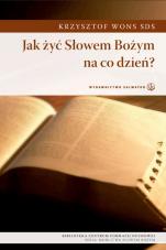 Jak żyć Słowem Bożym na co dzień? - , Krzysztof Wons SDS