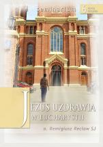 Jezus uzdrawia w Eucharystii - , Remigiusz Recław SJ