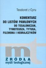 Komentarz do listów Pawłowych - Tesaloniczan, Tymoteusza, Tytusa, Filemona i Hebrajczyków, Teodoret z Cyru