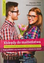 Którędy do małżeństwa - Kogo poślubić i czy warto czekać z seksem do ślubu?, Mariola Wołochowicz, Piotr Wołochowicz