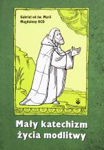 Mały katechizm życia modlitwy - , Gabriel od św. Marii Magdaleny OCD