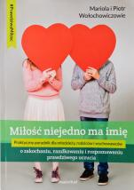Miłość niejedno ma imię - O zakochaniu, randkowaniu i rozpoznawaniu prawdziwego uczucia, Mariola Wołochowicz, Piotr Wołochowicz