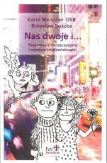 Nas dwoje i... - Rozmowy z narzeczonymi i młodymi małżeństwami, Karol Meissner OSB, Bolesław Suszka