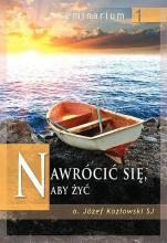Nawrócić się, aby żyć - , Józef Kozłowski SJ