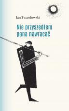 Nie przyszedłem pana nawracać (białe kartki) - Wiersze 1945-2006, ks. Jan Twardowski