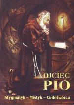 Ojciec Pio. Stygmatyk – Mistyk – Cudotwórca - , Irena Burchacka