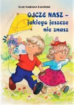 Ojcze nasz - jakiego jeszcze nie znasz  / Wyprzedaż - , br. Tadeusz Ruciński