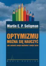 Optymizmu można się nauczyć - Jak zmienić swoje myślenie i swoje życie, Martin E.P. Seligman