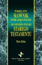 Podręczny słownik hebrajsko-polski i aramejsko-polski Starego Testamentu - , Piotr Briks