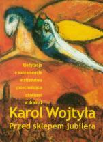 Przed sklepem jubilera  - Medytacja o sakramencie małżeństwa przechodząca chwilami w dramat, Karol Wojtyła