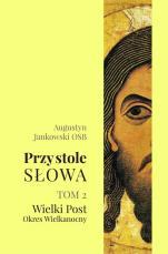 Przy stole Słowa. Tom 2 - Wielki Post. Okres Wielkanocny, Augustyna Jankowski OSB