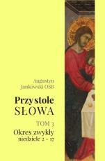 Przy stole Słowa. Tom 3 - Okres zwykły, niedziele 2–17 , Augustyna Jankowski OSB