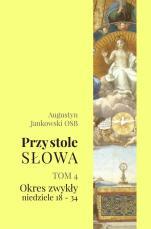 Przy stole Słowa. Tom 4 - Okres zwykły, niedziele 18–34, Augustyna Jankowski OSB