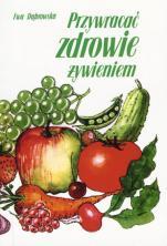 Przywracać zdrowie żywieniem - , Ewa Dąbrowska