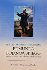 Dziedzictwo myśli pedagogicznej Edmunda Bojanowskiego / Outlet - we współczesnej edukacji w Polsce i na świecie, red. s. Maria Loyola Opiela