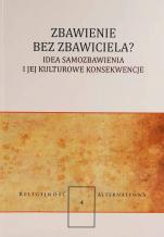 Zbawienie bez Zbawiciela? / Outlet - Idea samozbawienia i jej kulturowe konsekwencje, red. nauk. Robert T. Ptaszek